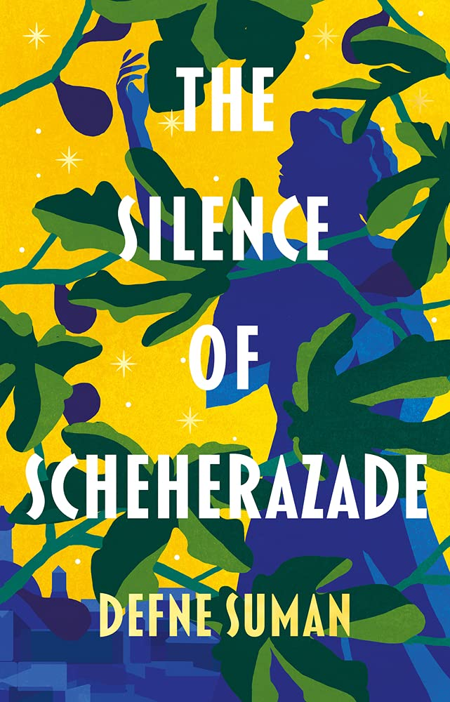 Book cover of Defne Suman's novel The Silence of Scheherazade showing a the blue profile of a woman behind green vines and against a yellow background.